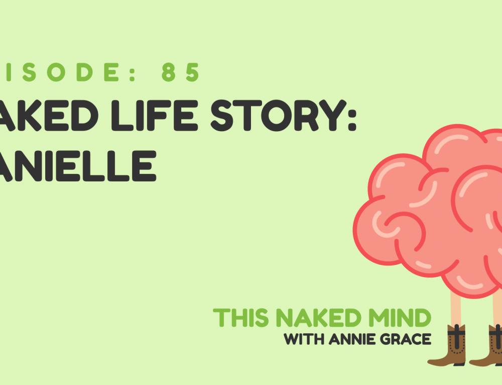 EP 85: Naked Life Story: Danielle