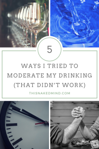 5 Ways I Tried To Moderate My Drinking (That Didn't Work)
