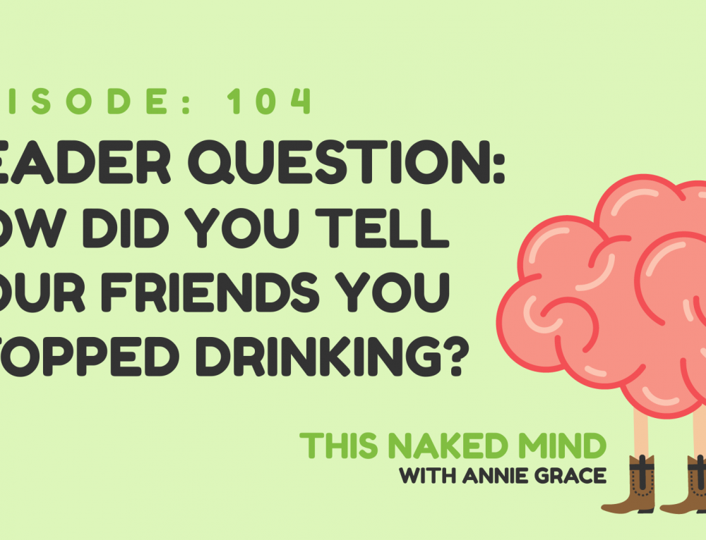 EP 104:  Reader Question – How did you tell your friends you stopped drinking?