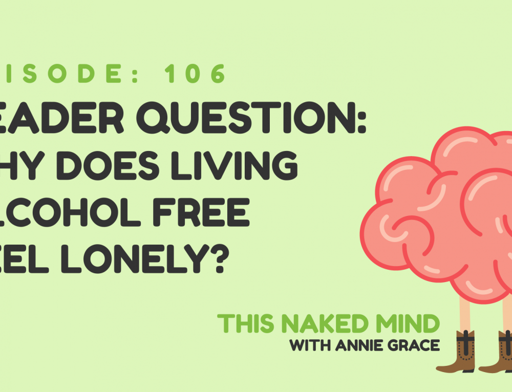EP 106:  Reader's Question – Why does living alcohol-free feel lonely?