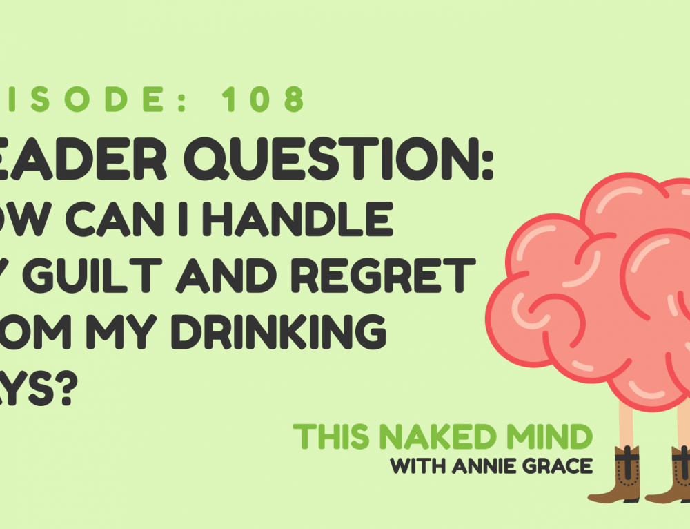 EP 108:  Reader Question – How can I handle my guilt and regret from my drinking days?