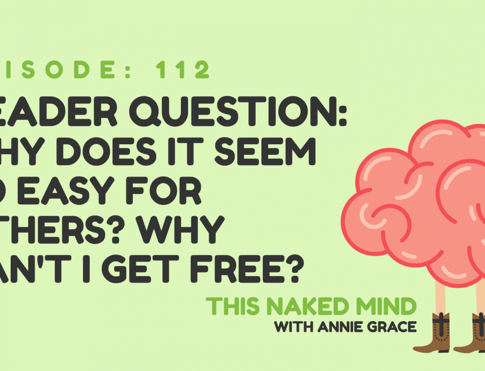 EP 112:  Reader Question:  Why does it seem so easy for others? Why can't I get free?