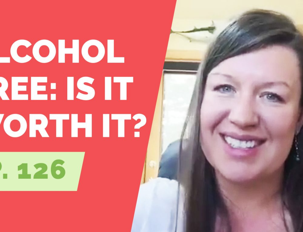 EP 126:  Reader Question – Alcohol Free: Is it worth it?