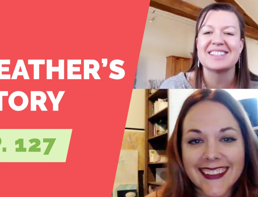 EP 127:  Naked Life Story:  Heather