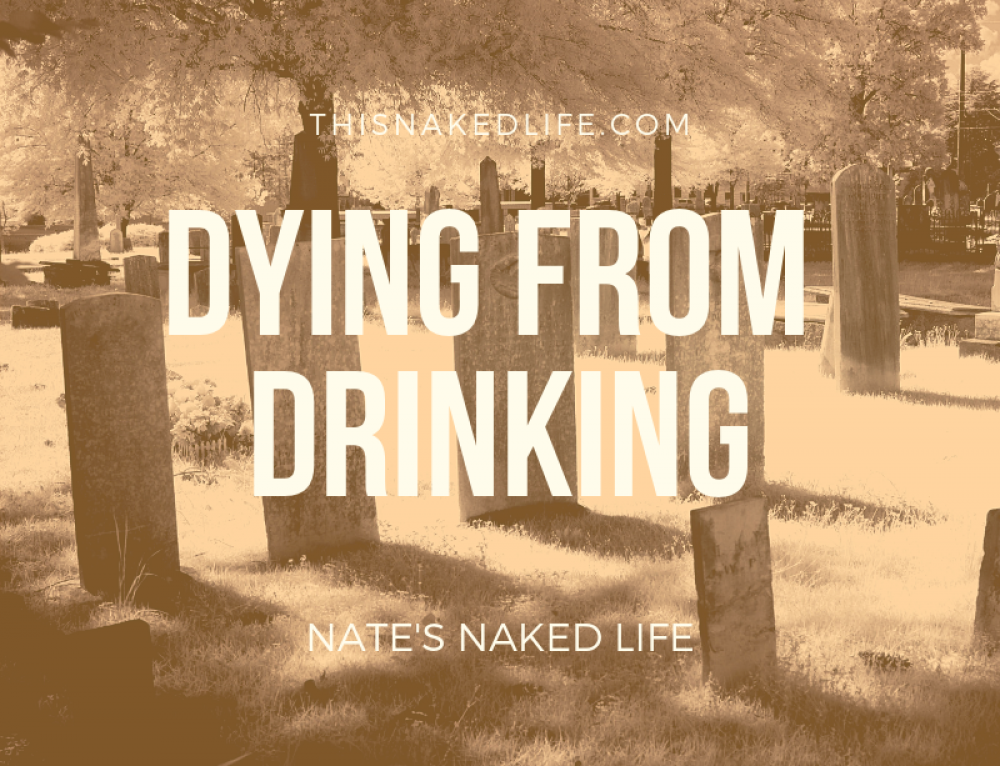 Dying From Drinking – Nate's Naked Life