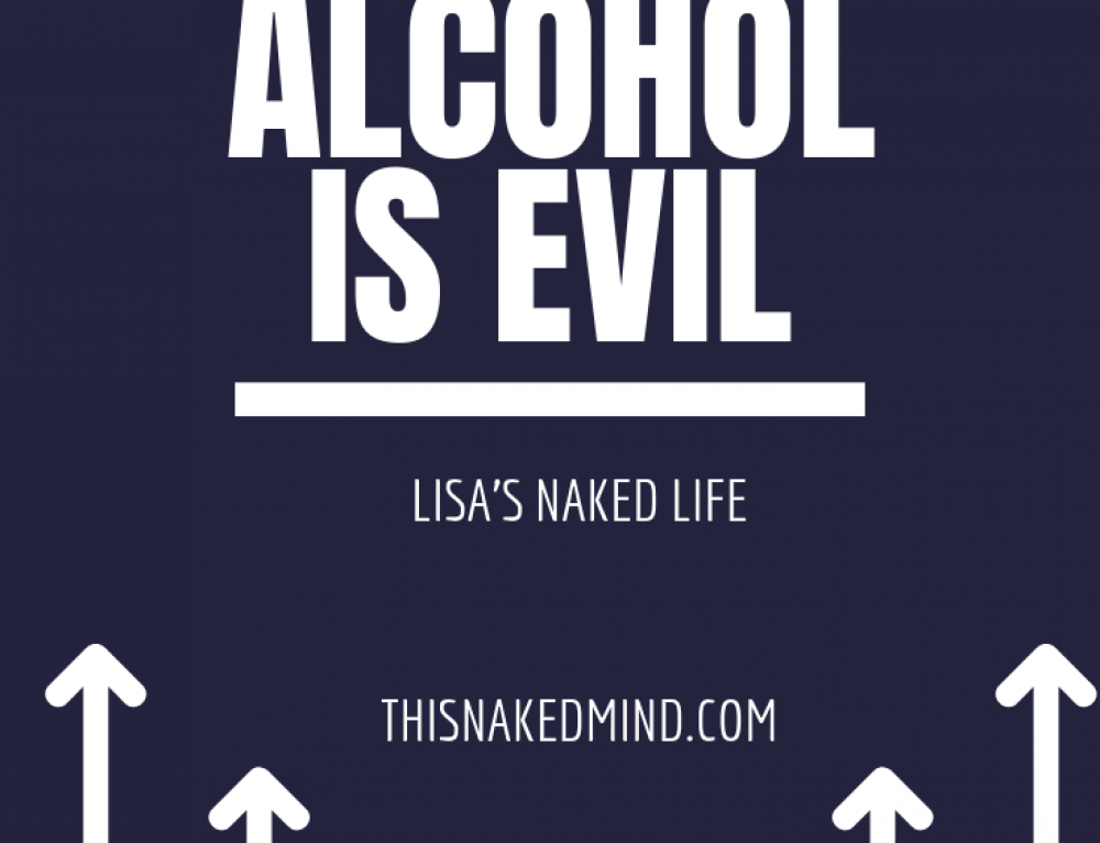 Alcohol Is Evil – Lisa's Naked Life