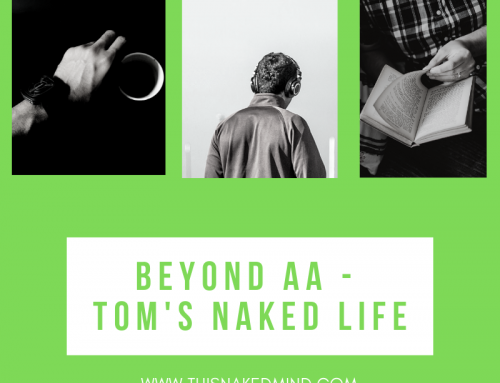 Beyond AA – Tom's Naked Life