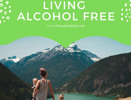 Living Alcohol Free- Sara's Naked Life