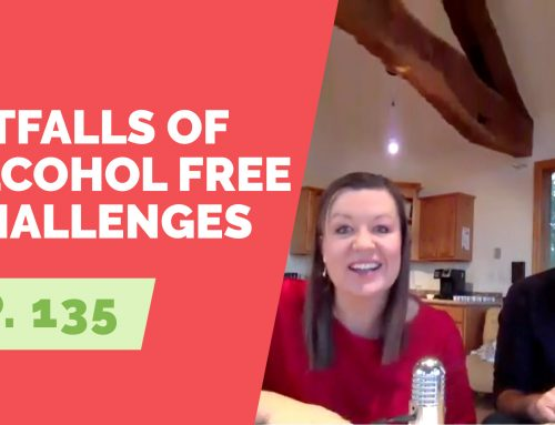 EP  135:  The Pitfalls of 30 Day Alcohol Free Challenges with Annie Grace and Scott Pinyard