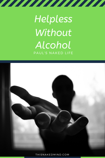 helpless without alcohol