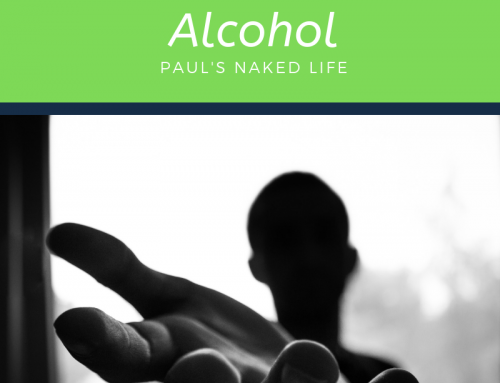 Helpless Without Alcohol- Paul's Naked Life