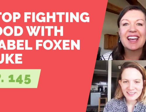 EP  145:  Stop Fighting Food with Isabel Foxen Duke