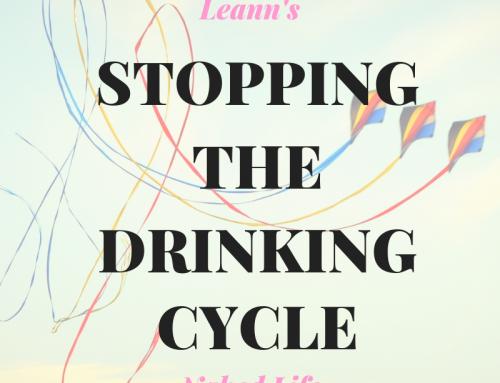 Stopping The Drinking Cycle – Leann's Naked Life