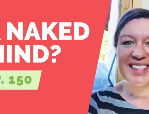 EP  150:  Reader Question – What is a Naked Mind?
