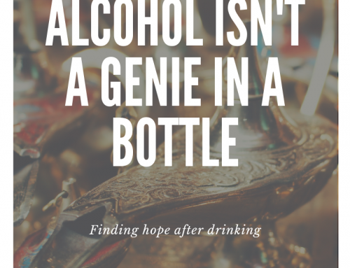 Alcohol Isn't A Genie In A Bottle