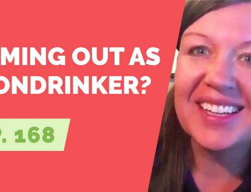 "EP 168:  Reader Question – How Did You ""Come Out"" as a Non-Drinker?"
