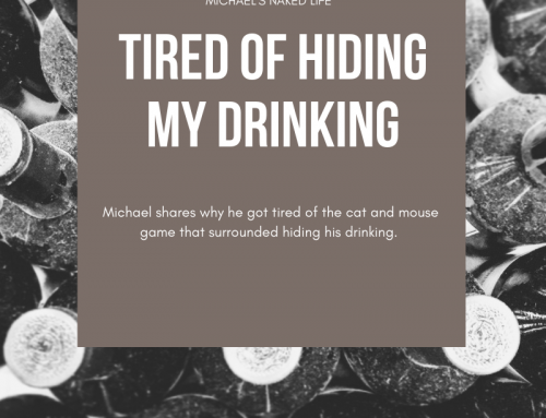 Tired Of Hiding My Drinking – Michael's Naked Life