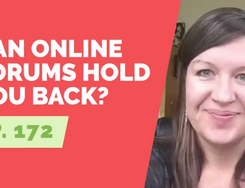 EP 172:  Reader Question – Can online forums keep me stuck?