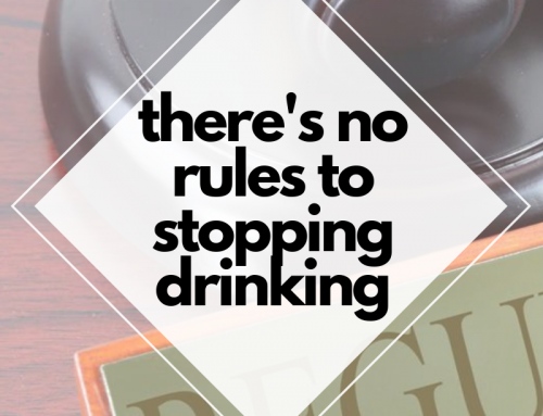 There's No Rules To Stopping Drinking
