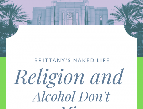Religion and Alcohol Don't Mix – Brittany's Naked Life