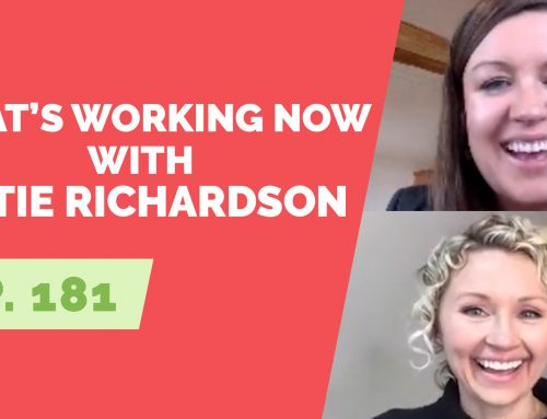 EP 181:  What's Working Now with Katie Richardson