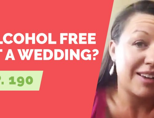 EP 190:  Reader Question – How to be alcohol free at a wedding?