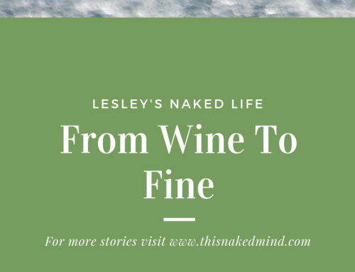 From Wine To Fine – Lesley's Naked Life