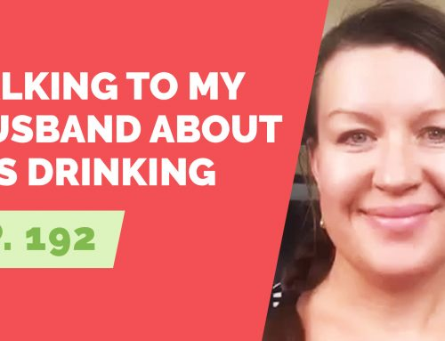 EP 192:  Reader Question – How can I talk to my husband about his drinking?