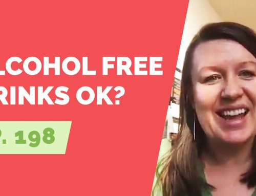 EP 198: Reader Question – Alcohol Free drinks? Are they OK?