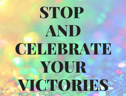 Stop And Celebrate Your Victories