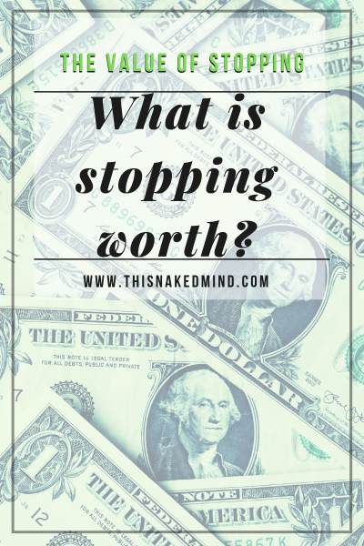 the value of stopping
