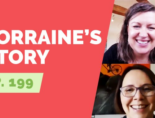 EP 199: Naked Life Story – Lorraine