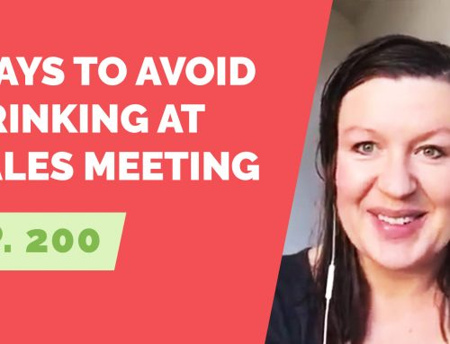 EP 200: Reader Question – How to avoid drinking at a boozy sales meeting?