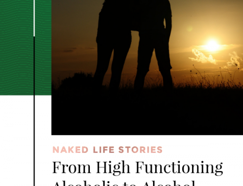 From High Functioning Alcoholic to Alcohol Free – Kelly's Naked Life