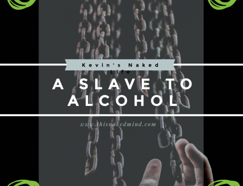 A Slave To Alcohol – Kevin's Naked Life