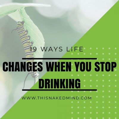 LIFE CHANGES WHEN YOU STOP DRINKING