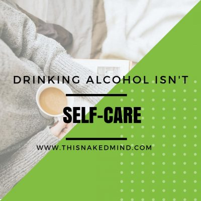 DRINKING ALCOHOL ISN'T SELF-CARE