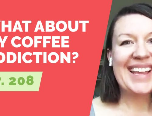 EP 208: Reader Question – What About My Coffee Addiction?