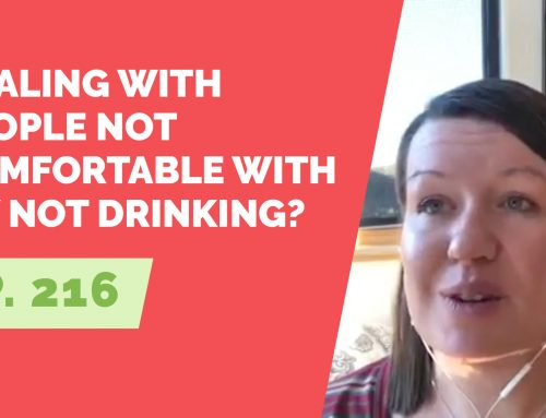 EP 216: Reader Question – How do I deal with people being uncomfortable with my not drinking?