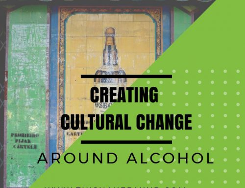 Creating Cultural Change Around Alcohol