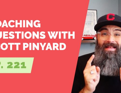 EP 221: Coaching Questions with Scott Pinyard
