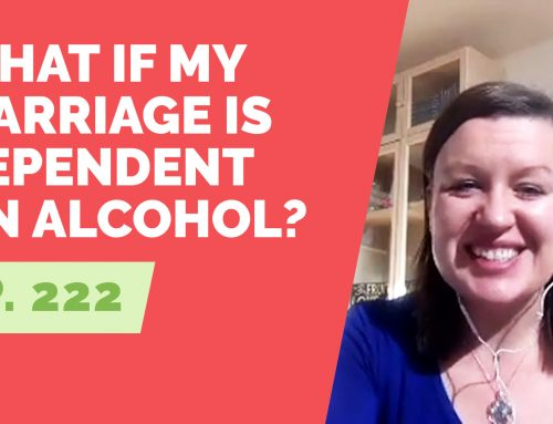 EP 222: Reader Question – What if my marriage is dependent on alcohol?