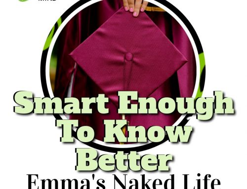 Smart Enough To Know Better – Emma's Naked Life