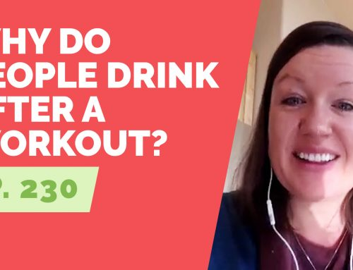 EP 230: Reader Question – Why do people drink after a workout? When they are feeling great?