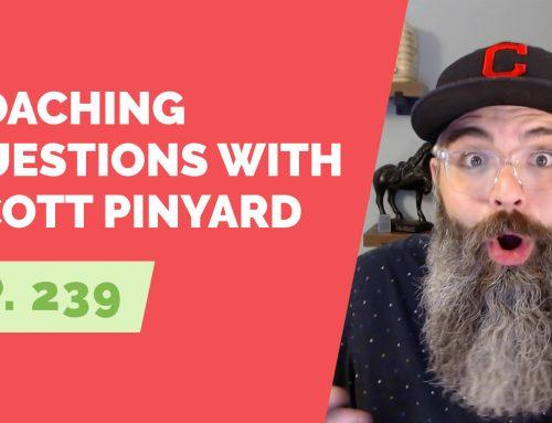 EP 239: Coaching Questions with Scott Pinyard
