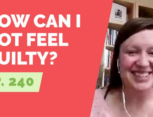 EP 240: Reader Question – How can I not feel guilty for all the time I've spent trying to fix myself?