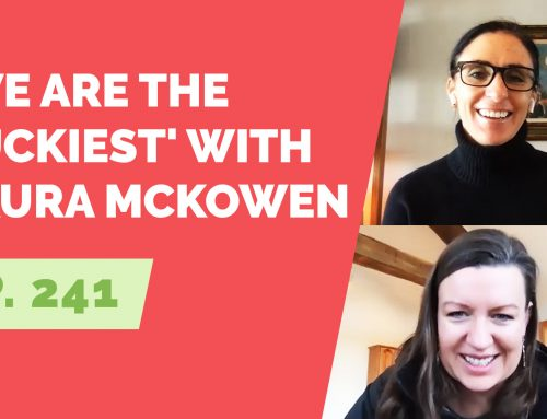 EP 241: 'We Are the Luckiest' with Laura McKowen