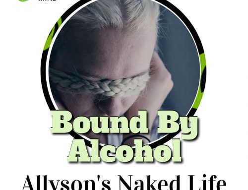 Bound By Alcohol – Allyson's Naked Life