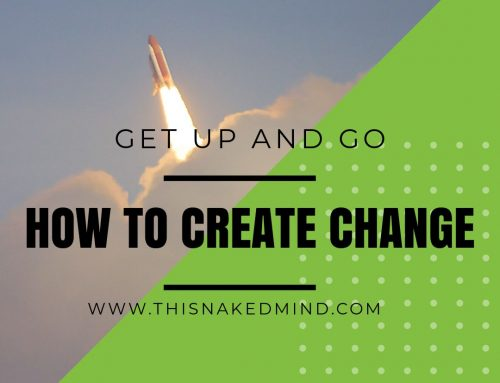 Just Get Up and Go – How To Create Change