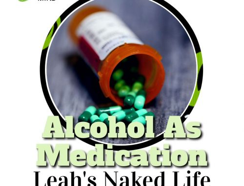 Alcohol As Medication – Leah's Naked Life